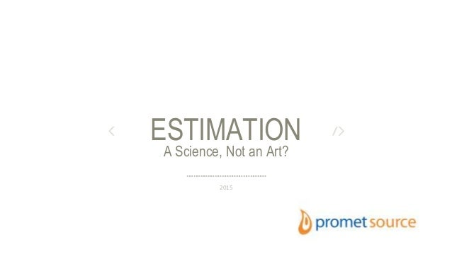 A Science, Not an Art? ESTIMATION 2015