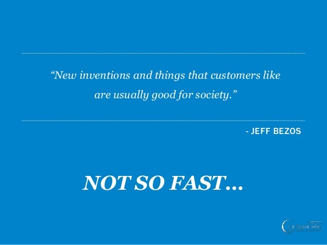 "23 - JEFF BEZOS ""New inventions and things that customers like are usually good for society."" NOT SO FAST…"