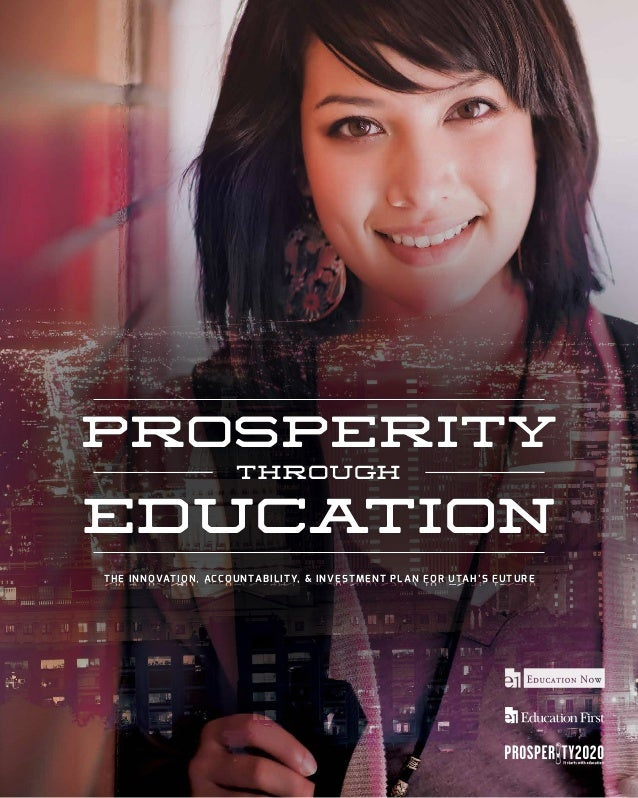 1 PROSPERITYTHROUGHEDUCATIONPLAN.EDUCATIONFIRST&PROSPERITY2020 THE INNOVATION, ACCOUNTABILITY, & INVESTMENT PLAN FOR UTAH'...