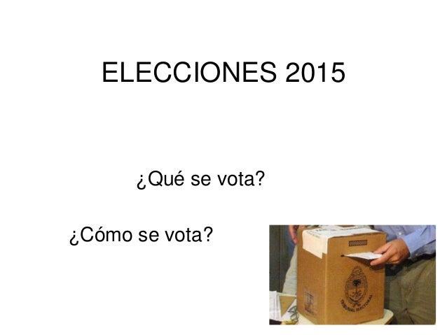 ELECCIONES 2015 ¿Qué se vota? ¿Cómo se vota?