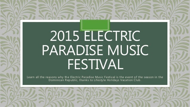 2015 ELECTRIC PARADISE MUSIC FESTIVAL Learn all the reasons why the Electric Paradise Music Festival is the event of the s...