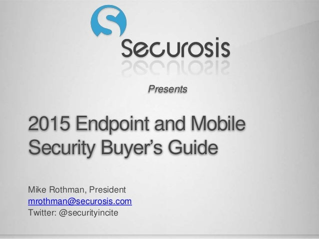 Presents 2015 Endpoint and Mobile Security Buyer's Guide Mike Rothman, President mrothman@securosis.com Twitter: @security...
