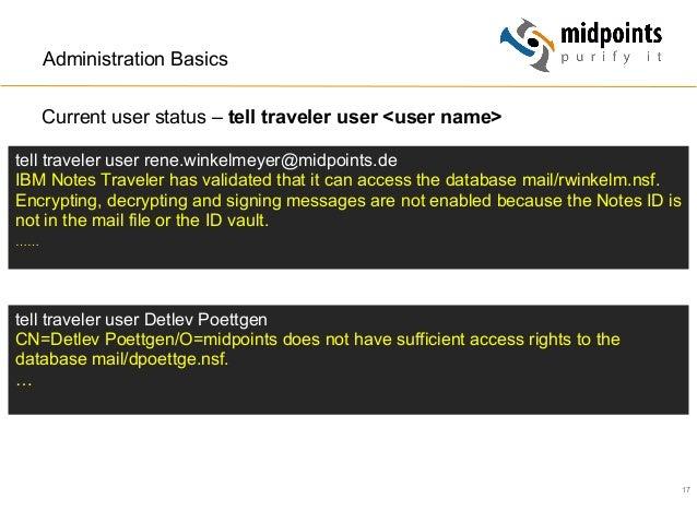 17 Administration Basics Current user status – tell traveler user <user name> tell traveler user Detlev Poettgen CN=Detlev...