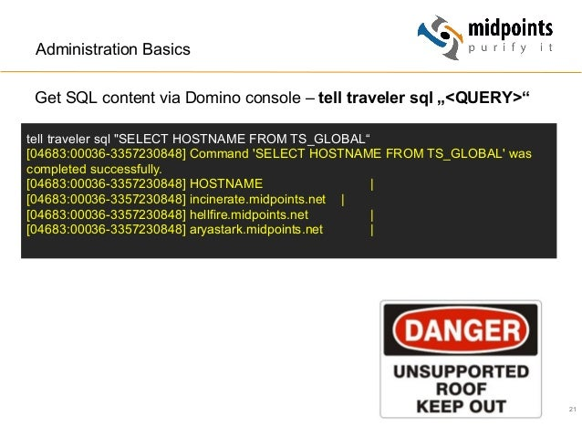 "21 Administration Basics Get SQL content via Domino console – tell traveler sql ""<QUERY>"" tell traveler sql ""SELECT HOSTNA..."
