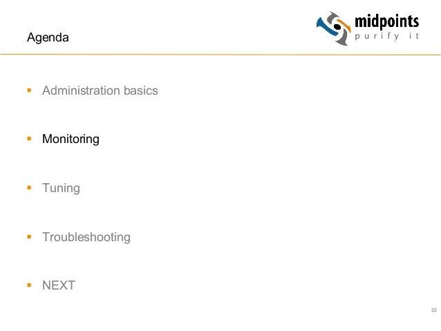 22 Agenda § Administration basics § Monitoring § Tuning § Troubleshooting § NEXT