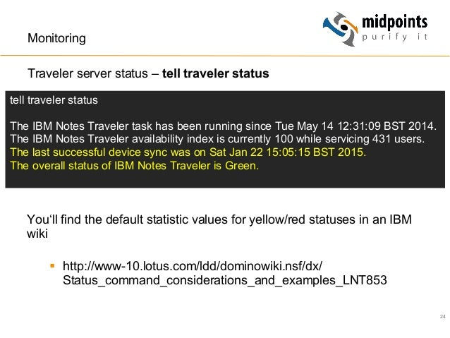 24 Monitoring You'll find the default statistic values for yellow/red statuses in an IBM wiki § http://www-10.lotus.com/...