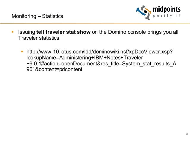 25 Monitoring – Statistics § Issuing tell traveler stat show on the Domino console brings you all Traveler statistics §...