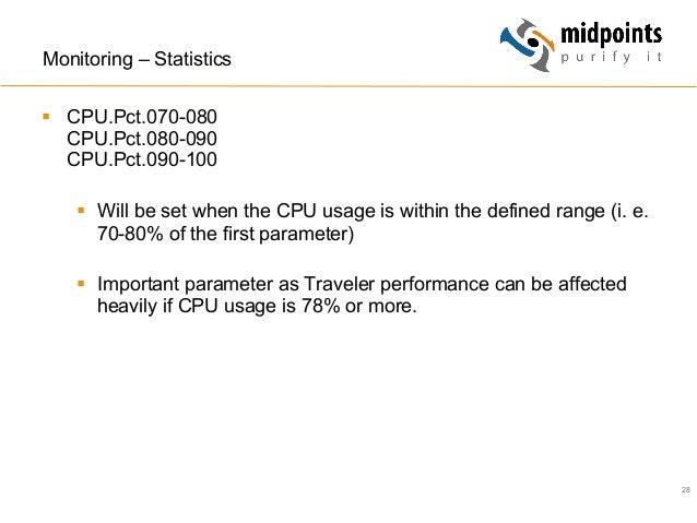 28 Monitoring – Statistics § CPU.Pct.070-080 CPU.Pct.080-090 CPU.Pct.090-100 § Will be set when the CPU usage is withi...