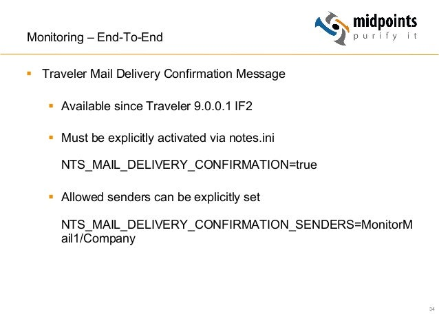 34 Monitoring – End-To-End § Traveler Mail Delivery Confirmation Message § Available since Traveler 9.0.0.1 IF2 § Mu...