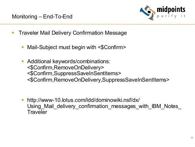 35 Monitoring – End-To-End § Traveler Mail Delivery Confirmation Message § Mail-Subject must begin with <$Confirm> §...