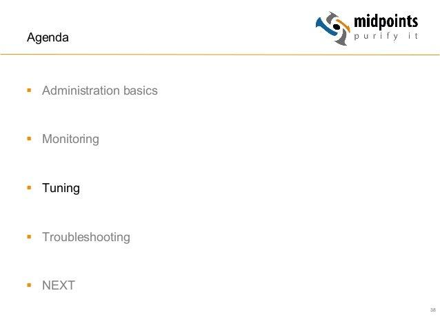 38 Agenda § Administration basics § Monitoring § Tuning § Troubleshooting § NEXT