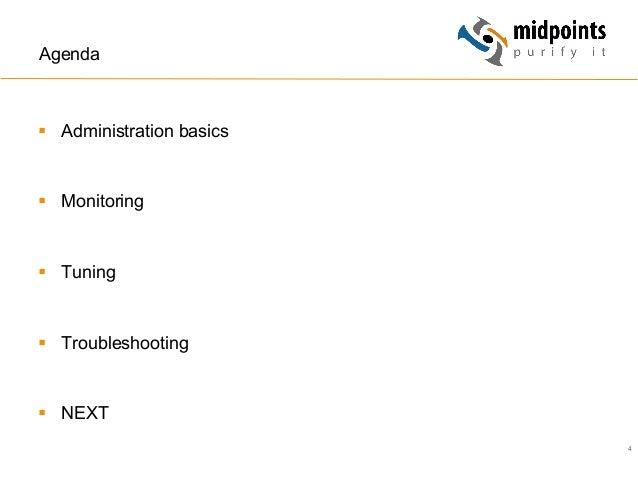 4 Agenda § Administration basics § Monitoring § Tuning § Troubleshooting § NEXT