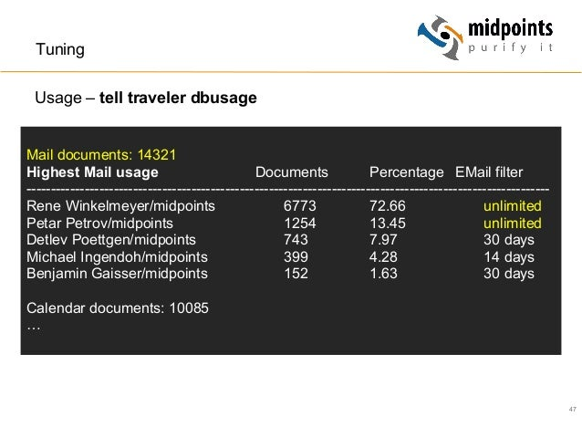 47 Tuning Usage – tell traveler dbusage Mail documents: 14321 Highest Mail usage Documents Percentage EMail filter -------...