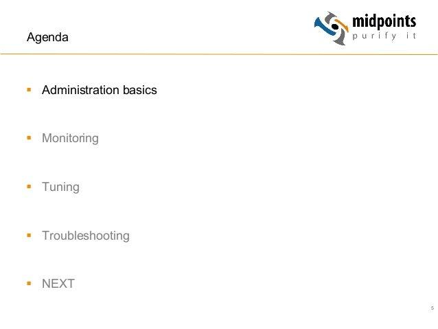 5 Agenda § Administration basics § Monitoring § Tuning § Troubleshooting § NEXT