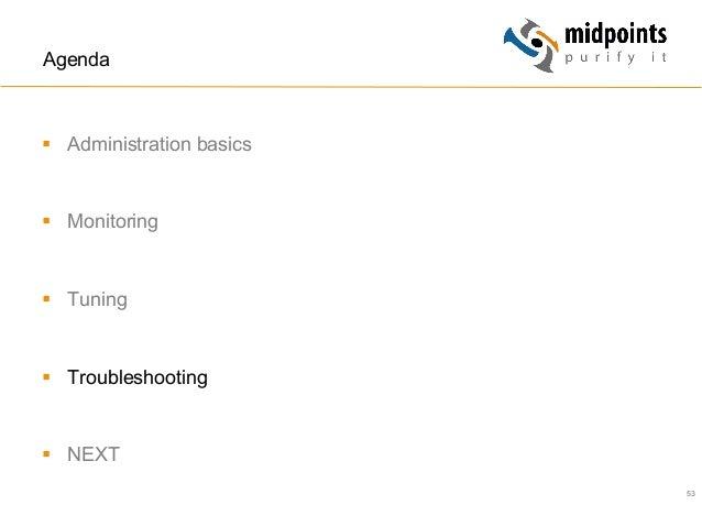 53 Agenda § Administration basics § Monitoring § Tuning § Troubleshooting § NEXT