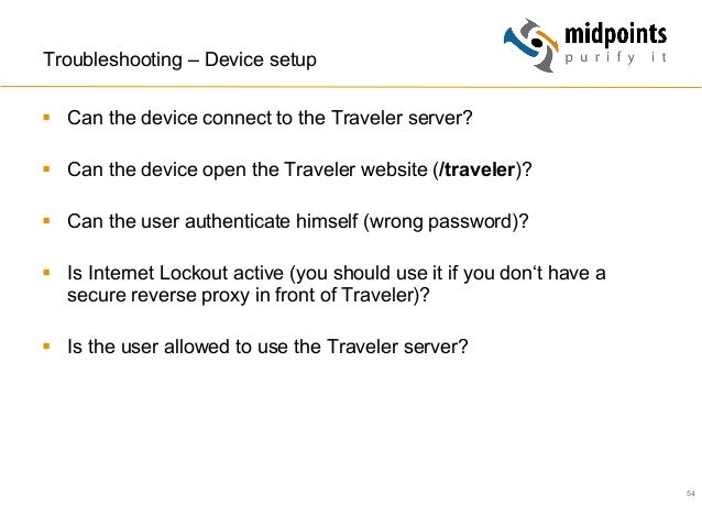 54 Troubleshooting – Device setup § Can the device connect to the Traveler server? § Can the device open the Traveler ...