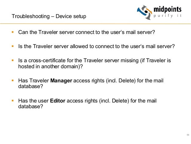 55 Troubleshooting – Device setup § Can the Traveler server connect to the user's mail server? § Is the Traveler serve...
