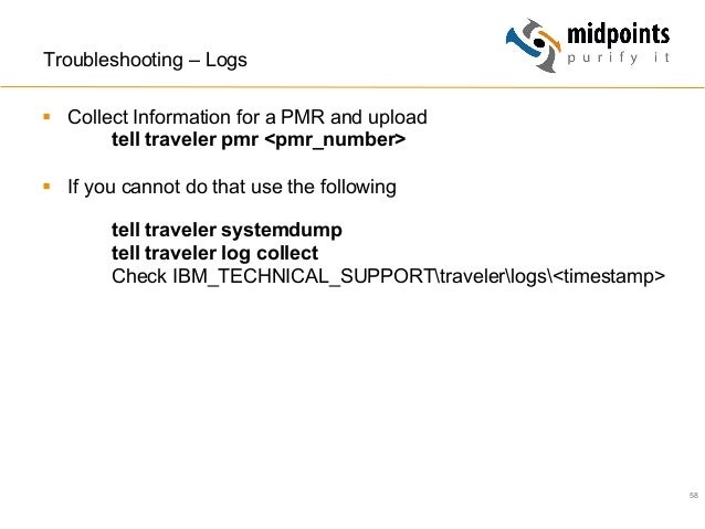 58 Troubleshooting – Logs § Collect Information for a PMR and upload tell traveler pmr <pmr_number> § If you cannot do...
