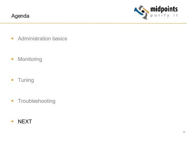 59 Agenda § Administration basics § Monitoring § Tuning § Troubleshooting § NEXT