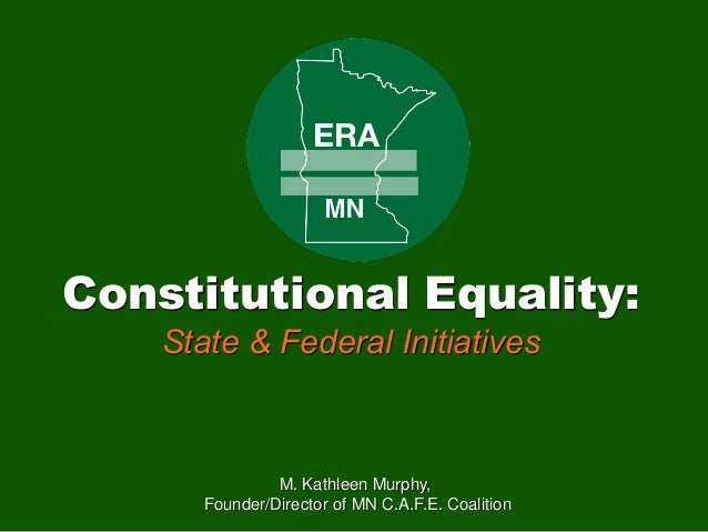 Constitutional Equality: State & Federal Initiatives M. Kathleen Murphy, Founder/Director of MN C.A.F.E. Coalition