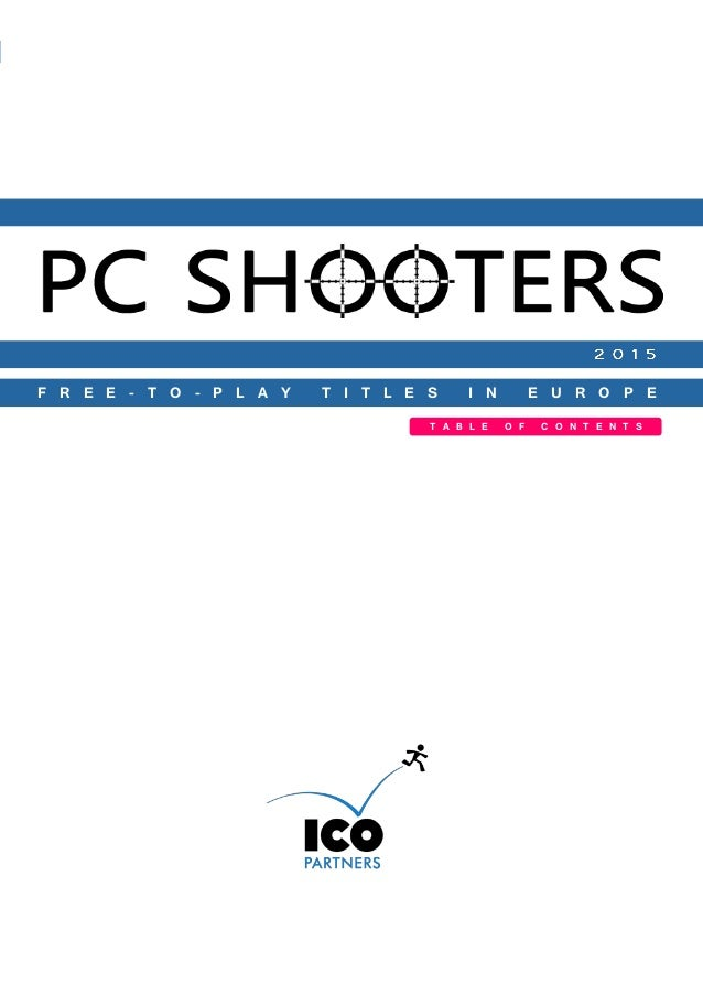 PC Shooters F2P titles in Europe ©2015 ICO Partners Confidential Page 1 TABLE OF CONTENTS PC SHOOTERS FREE-TO-PLAY TITLES ...