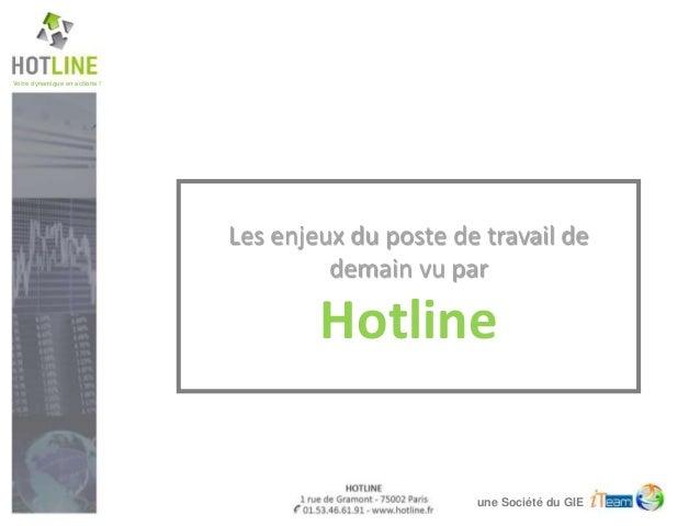 Votre dynamique en actions ! une Société du GIE Les enjeux du poste de travail de demain vu par Hotline
