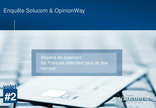 Enquête Solucom & OpinionWay Moyens de paiement : les Français attendent plus de leur banque #2 volet