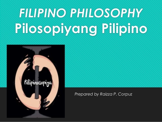 the search for filipino philosophy Philosophy is the study of main fundamentals of sciences that are related to knowledge, life, existence, faith and more the field of philosophy has too philosophy requires a deeper understanding of things because most of the philosophical principles aim at viewing things from different perspectives.