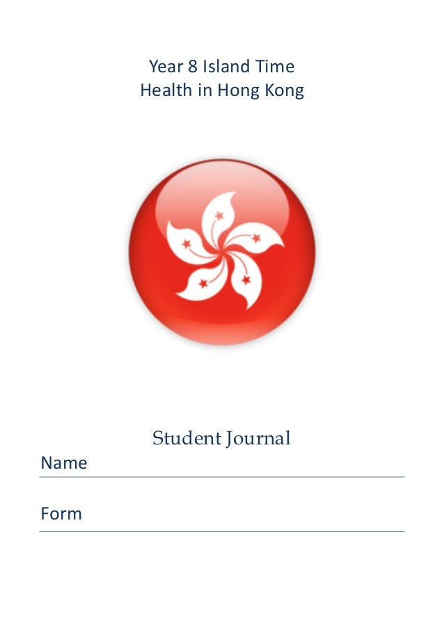 Year  8  Island  Time   Health  in  Hong  Kong               Student Journal Name    Form    ...