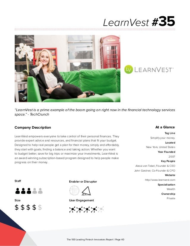 Staff Size $ $ $ $ $ Enabler or Disruptor User Engagement The 100 Leading Fintech Innovators Report | Page 40 Company Desc...