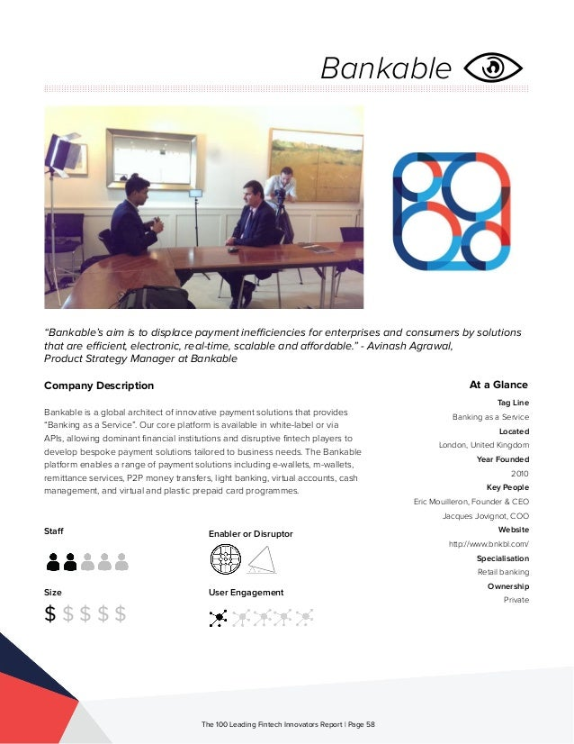Staff Size $ $ $ $ $ Enabler or Disruptor User Engagement The 100 Leading Fintech Innovators Report | Page 58 Company Desc...