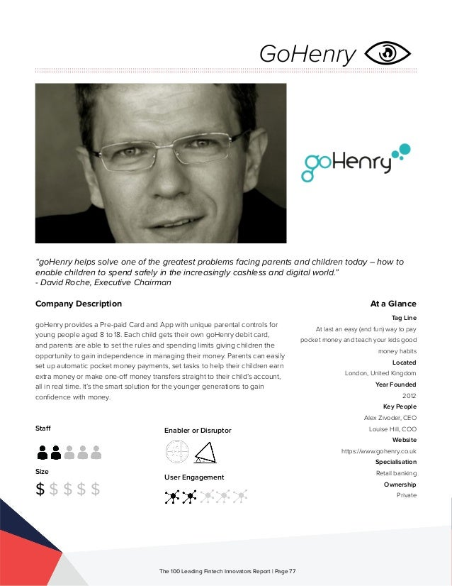 Staff Size $ $ $ $ $ Enabler or Disruptor User Engagement The 100 Leading Fintech Innovators Report | Page 77 Company Desc...