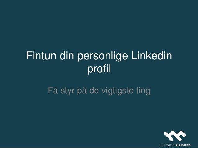 Fintun din personlige Linkedin profil Få styr på de vigtigste ting