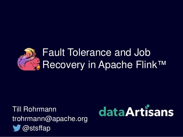 Fault Tolerance and Job Recovery in Apache Flink™ Till Rohrmann trohrmann@apache.org @stsffap