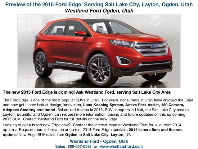 Preview of the 2015 Ford Edge! Serving Salt Lake City, Layton, Ogden, Utah Westland Ford - Ogden, Utah ! Sales: 888-637-08...