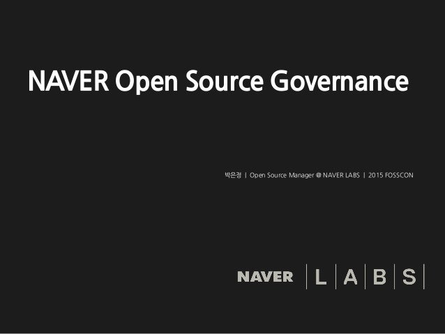 NAVER Open Source Governance 박은정 | Open Source Manager @ NAVER LABS | 2015 FOSSCON
