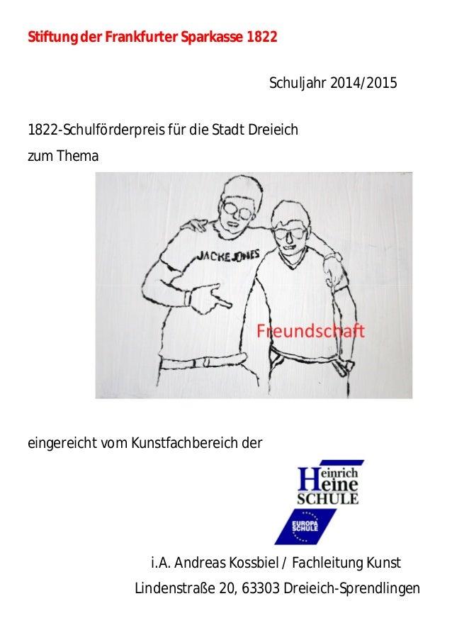 Stiftung der Frankfurter Sparkasse 1822 Schuljahr 2014/2015 1822-Schulförderpreis für die Stadt Dreieich zum Thema eingere...