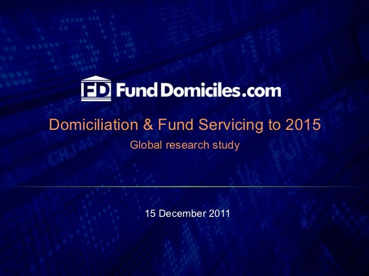 Domiciliation & Fund Servicing to 2015 Global research study 15 December 2011