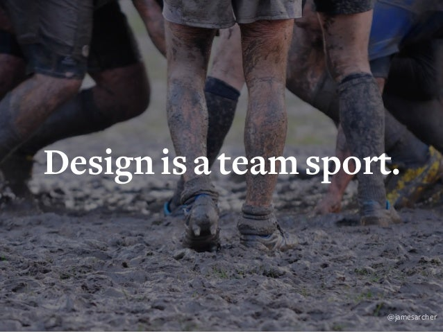 Design is too important to be left to designers. @jamesarcher