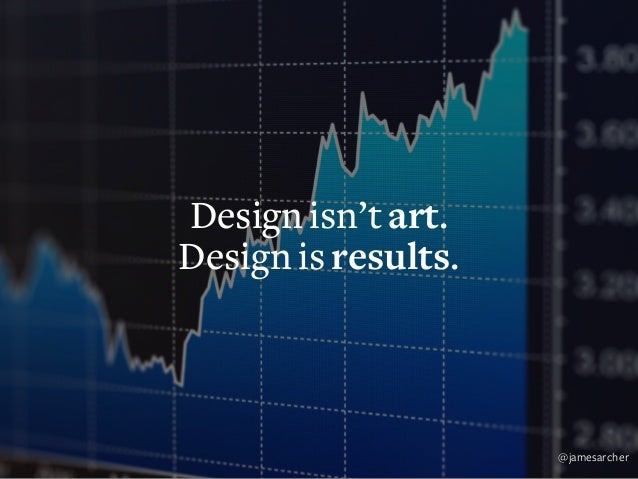 Design isn't opinion. Design is proven. @jamesarcher