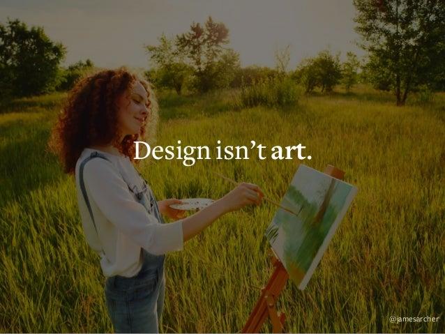 Design isn't art. Design is results. @jamesarcher