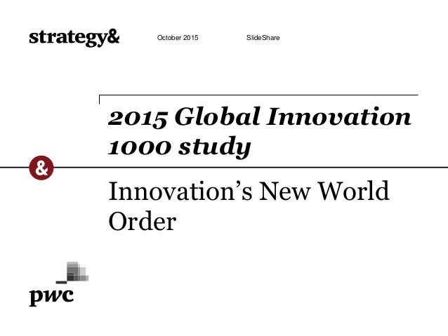 Innovation's New World Order 2015 Global Innovation 1000 study October 2015 SlideShare