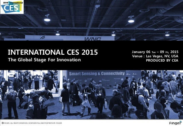 INTERNATIONAL CES 2015 January 06 Tue – 09 Fri, 2015 Venue : Las Vegas, NV, USA PRODUCED BY CEAThe Global Stage For Innova...