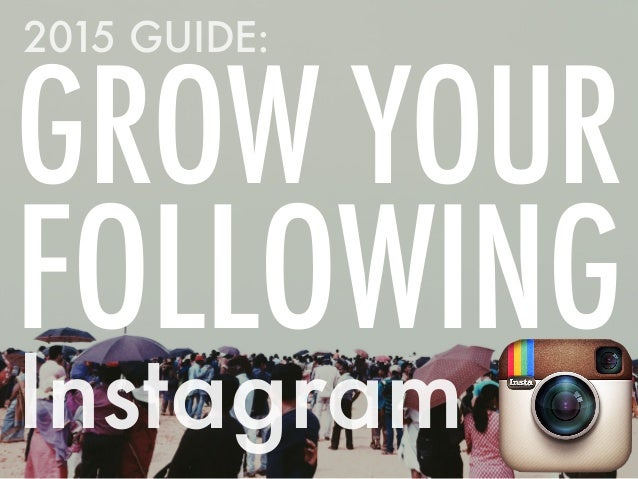 Instagram GROW YOUR FOLLOWING 2015 GUIDE: