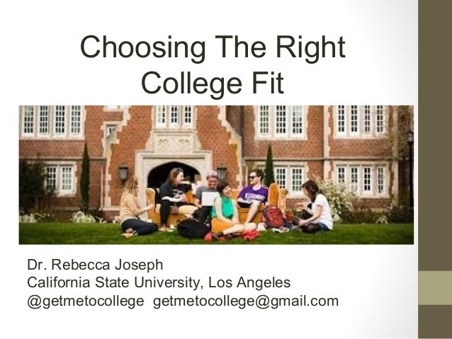 Going Away to College Choosing The Right College Fit Dr. Rebecca Joseph California State University, Los Angeles @getmetoc...