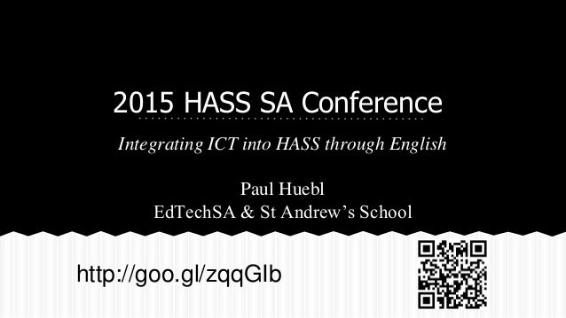 2015 HASS SA Conference Integrating ICT into HASS through English Paul Huebl EdTechSA & St Andrew's School http://goo.gl/z...