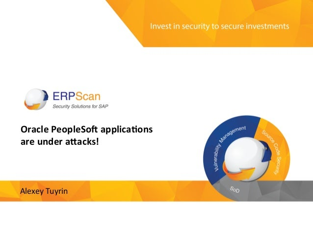 Invest  in  security   to  secure  investments   Oracle  PeopleSo,  applica.ons   are  under  a3acks...