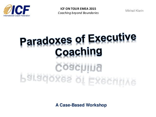 A Case-Based Workshop Mikhail Klarin ICF ON TOUR EMEA 2015 Coaching beyond Boundaries