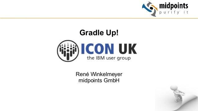 1 Gradle Up! René Winkelmeyer midpoints GmbH