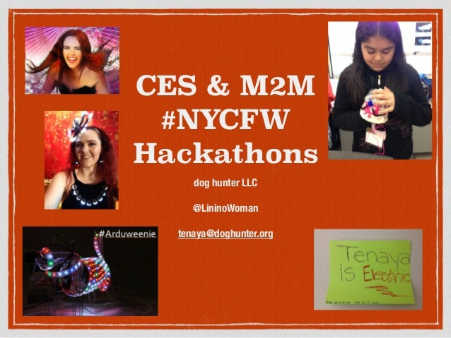 CES & M2M #NYCFW Hackathons dog hunter LLC @LininoWoman tenaya@doghunter.org